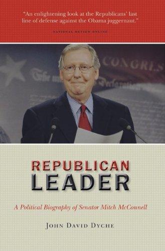 Republican Leader  A Political Biography Of Senator Mitch Mcconnell