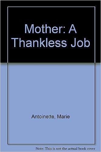 Mother A Thankless Job Maria Antoinette 9780805939156 Amazon Books