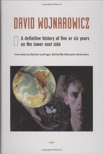 David Wojnarowicz: A Definitive History of Five or Six Years on the Lower East Side (Semiotext(e)/Native Agents)