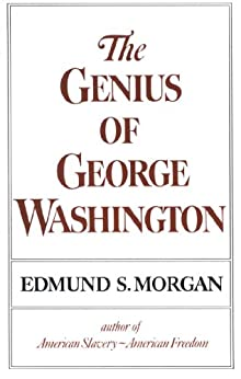 The Genius of George Washington (Third George Rogers Clark Lecture) by [Morgan, Edmund S.]