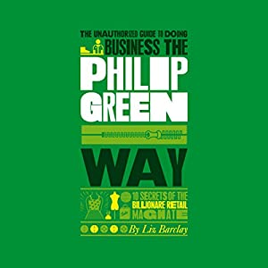 The Unauthorized Guide to Doing Business the Philip Green Way Audiobook