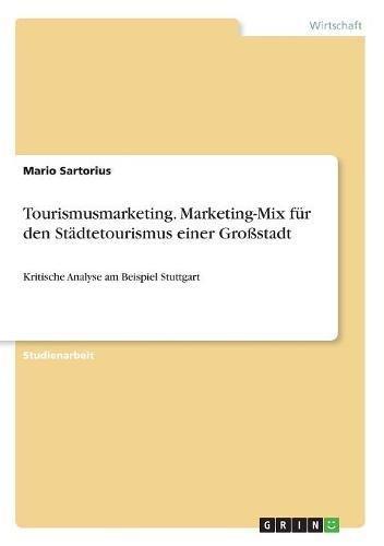 Tourismusmarketing. Marketing-Mix Für Den Städtetourismus Einer Großstadt (German Edition)