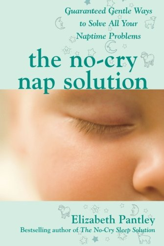 The No-Cry Nap Solution: Guaranteed Gentle Ways to Solve All
