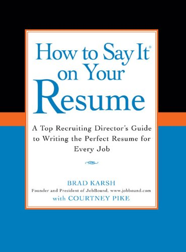 How to Say It on Your Resume: A Top Recruiting Director's Guide to Writing the Perfect Resume for Every Job