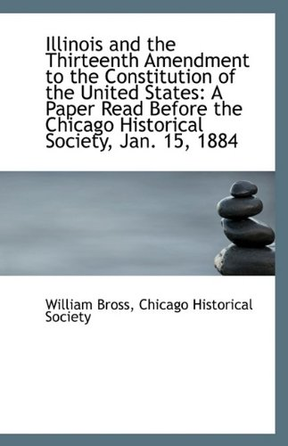 Illinois and the Thirteenth Amendment to the Constitution of the United States: A Paper Read Before