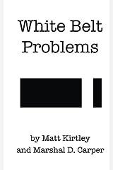 White Belt Problems: The Beginner's Guide to Brazilian Jiu-Jitsu Paperback
