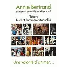 UNE VOLONTE D'ANIMER... Théâtre, fêtes et danses traditionnelles