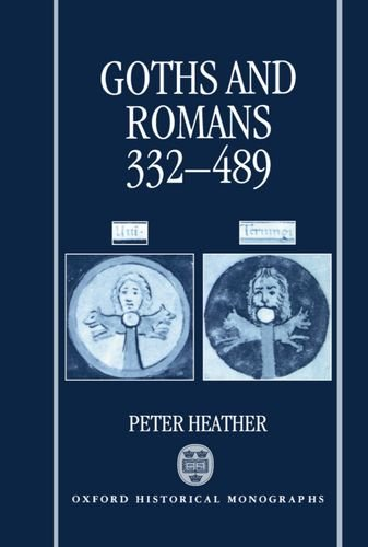Goths and Romans AD 332-489 (Oxford Historical Monographs)