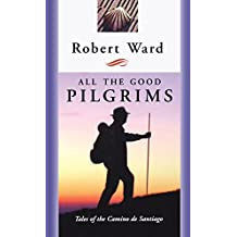 All the Good Pilgrims: Tales of the Camino de Santiago