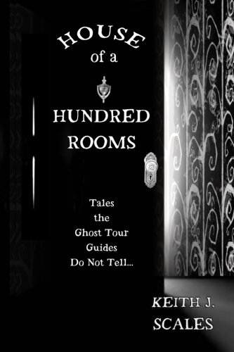 House of a Hundred Rooms: Tales the Ghost Tour Guides Do Not Tell