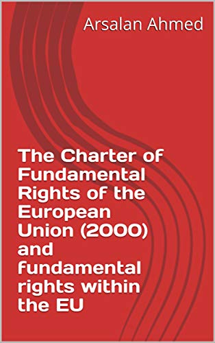 The Charter of Fundamental Rights of the European Union (2000) and fundamental rights within the EU (Charter Of Fundamental Rights Of The European Union)