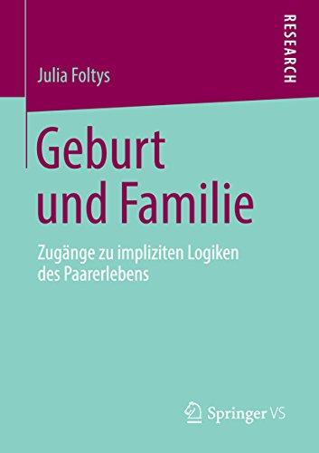 Geburt und Familie: Zugänge zu impliziten Logiken des Paarerlebens (German Edition)