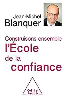 Construisons ensemble l'École de la confiance (OJ.DOCUMENT) (French Edition) by [Blanquer, Jean-Michel]