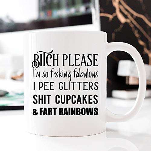 Coffee Mugs for Women, Rude Funny Bitch Please Coffee Mug, Swear Mug, Sweary Mug, Bitch Please I'm So Fucking Fabulous I Pee Glitter Shit Cupcakes & Fart Rainbows (Im The Shit Up In This Bitch)