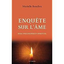 Enquête sur l'âme: Essai philosophico-spirituel (French Edition)