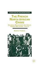 The French North African Crisis: Colonial Breakdown and Anglo-French Relations, 1945-62 (Studies in Military and Strategic History)