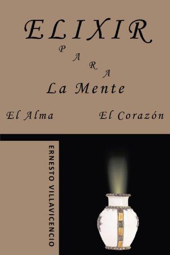 Elixir Para La Mente, El Alma, El Corazón (Spanish Edition)