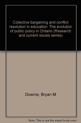 Collective bargaining and conflict resolution in education: The evolution of public policy in Ontario (Research and current issues series)
