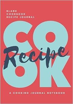 Blank Cookbook Recipe Journal : Cooking Notebook 7
