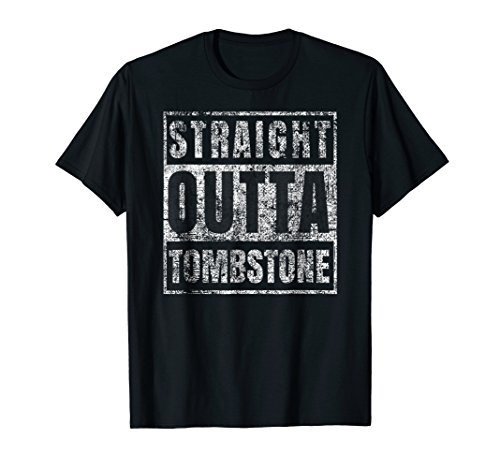 Straight Outta Tombstone T-Shirt Funny Arizona Gift Dad Mom