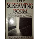 The Screaming Room : A Mother's Journal of Her Son's Struggle with AIDS, Peabody, Barbara, 0866790306