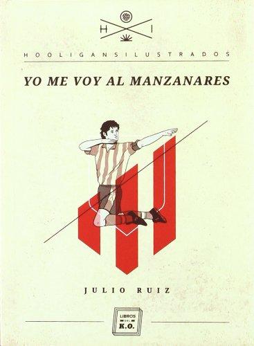 Descargar Libro Yo Me Voy Al Manzanares Julio Ruiz
