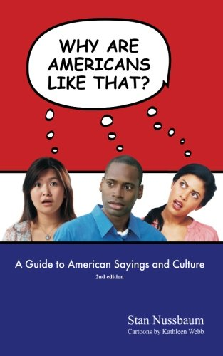 Why are Americans like that?: A Guide to American Sayings and Culture [Stan Nussbaum] (Tapa Blanda)