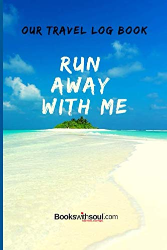 Our Travel Log Book: Run Away With Me: Notebook Bucket list for Couples, Engagement, Wedding, Honeymoon & Keepsake Memory Pages for 50 adventures, trips & vacations. (Valentine Travel Express)