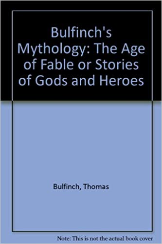 Bulfinchs Mythology The Age Of Fable Or Stories Of Gods And Heroes