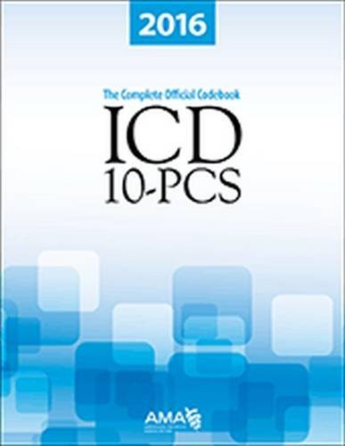 2016 ICD-10-PCs: The Complete Official Draft Code Set