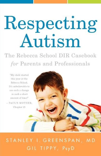 Respecting Autism: The Rebecca School DIR Casebook for Parents and Professionals