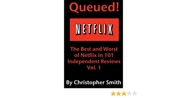 Queued! The Best and Worst of Netflix in 101 Independent Movie Reviews,  Vol  1