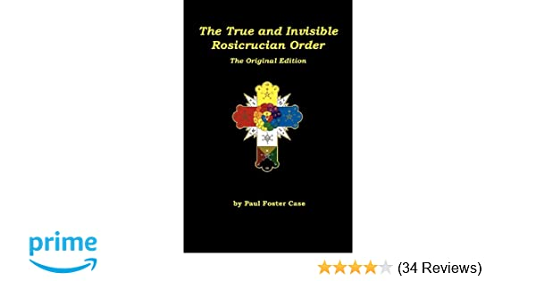 Amazon the true and invisible rosicrucian order the original amazon the true and invisible rosicrucian order the original edition 9780984675326 paul foster case tony deluce pat zalewski books fandeluxe Gallery