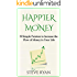 Happier Money: 39 Simple Pointers to Increase the Flow of Money in Your Life