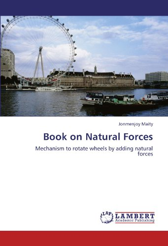 Book on Natural Forces: Mechanism to rotate wheels by adding natural forces