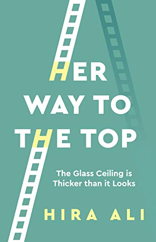 Her Way to the Top: The Glass Ceiling Is Thicker Than It Looks (English Edition)