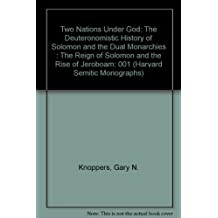 Two Nations Under God: The Deuteronomistic History of Solomon and the Dual Monarchies : The Reign of Solomon and the Rise of Jeroboam