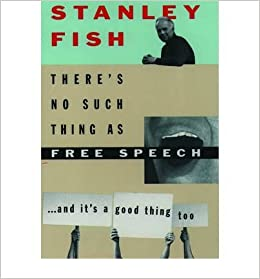 There's No Such Thing as Free Speech: And it's a Good Thing, Too ...