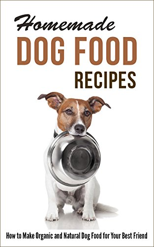 Homemade Dog Food Recipes: How to Make Organic and Natural Dog Food for Your Best Friend by [Hayes, Marilyn]