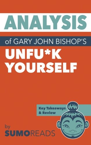 Analysis of Gary John Bishop's Unfu*k Yourself: with Key Takeaways
