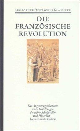 Die Französische Revolution. Rezeption in Deutschland: Die Französische Revolution: Berichte und Deutungen deutscher Schriftsteller und Historiker