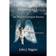 { [ IN THE BEGINNING (BOOK I THE ARCHANGEL JARAHMAEL AND THE WAR TO CONQUER HEAVEN) ] } Higgins, John J ( AUTHOR ) Dec-18-2012 Paperback