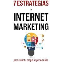 7 Estrategias De Internet Marketing: Para Crear Tu Propio Imperio Online (Spanish Edition)