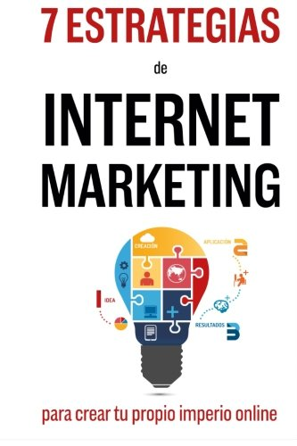 7 Estrategias De Internet Marketing: Para Crear Tu Propio Imperio Online (Spanish Edition) [Martin Meneses] (Tapa Blanda)