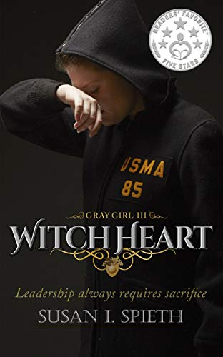 Witch Heart: Leadership always requires sacrifice (Gray Girl Book 3)
