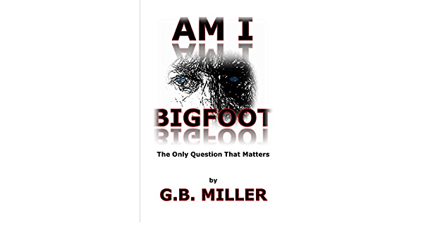 Am I Bigfoot: The Only Question That Matters: 1 Reliance ...