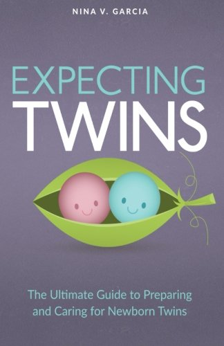 Expecting Twins Guide: The Ultimate Guide to Preparing and Caring for Newborn Twins