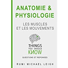 "Anatomie et physiologie ""les muscles et les mouvements"": Things you should know (Questions and answers) (French Edition)"