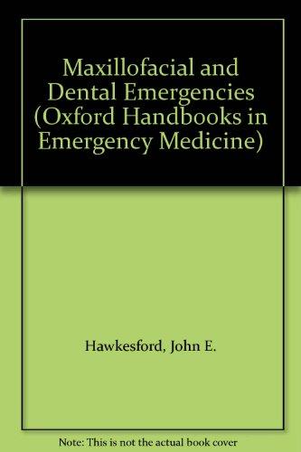 Maxillofacial and Dental Emergencies (Oxford Handbooks in Emergency Medicine)