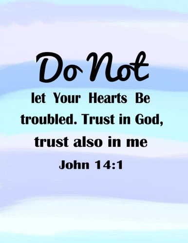 Do Not Let Your Hearts Be Troubled Trust In God,Trust also in me John 14:1: Quotes Journal Notebook 8.5x11 100pages (Volume 13)